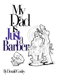 My Dad is Just a Barber by Donald Conley